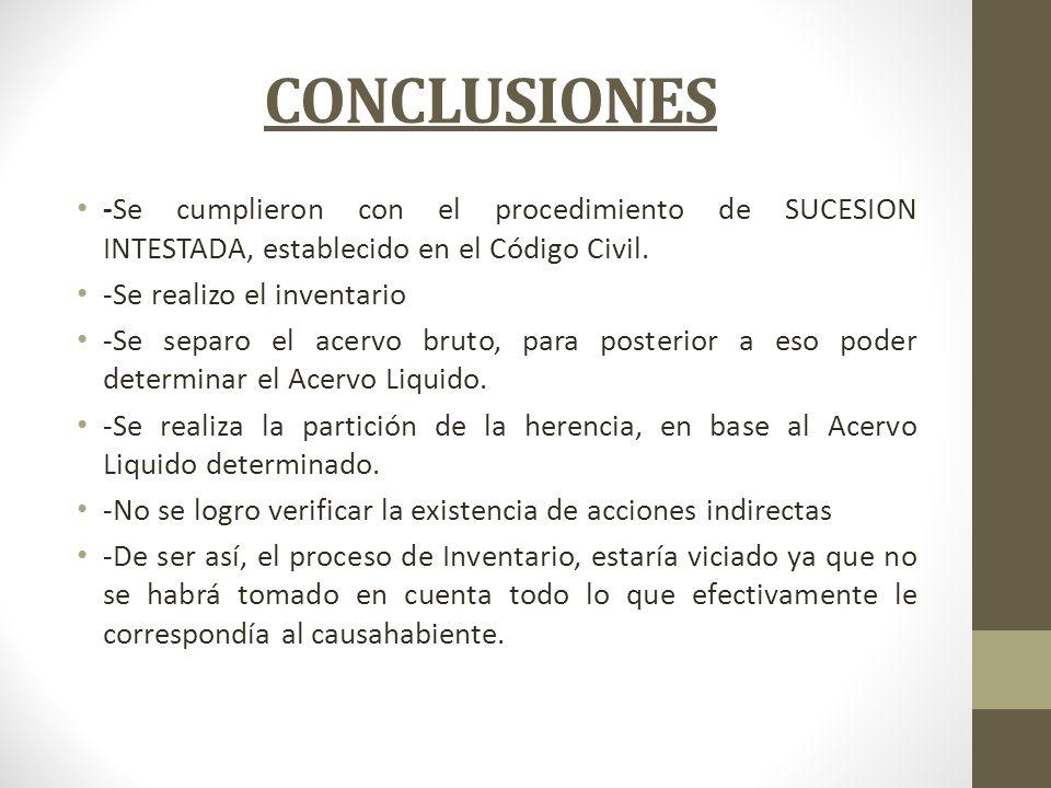 CONCLUSIONES -Se cumplieron con el procedimiento de SUCESION INTESTADA, establecido en el Código Civil. -Se realizo el inventario -Se separo el acervo