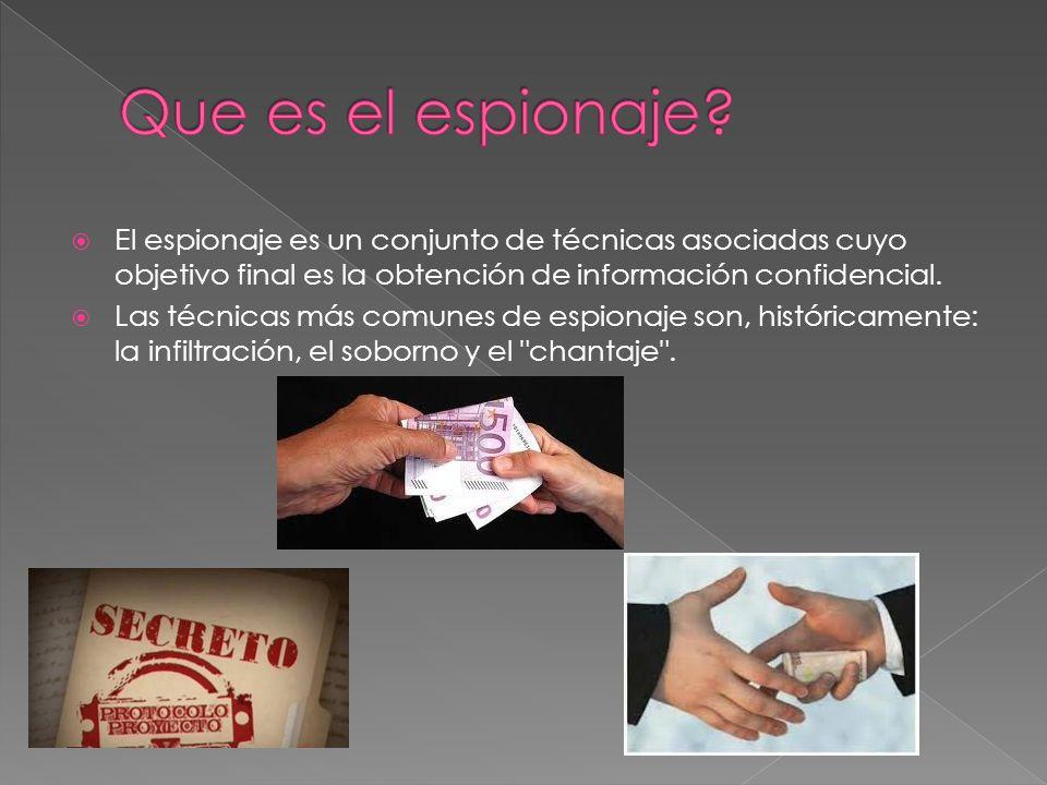 El espionaje es un conjunto de técnicas asociadas cuyo objetivo final es la obtención de información confidencial. Las técnicas más comunes de espiona