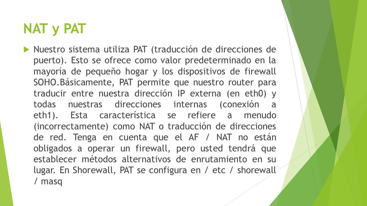 NAT y PAT Nuestro sistema utiliza PAT (traducción de direcciones de puerto). Esto se ofrece como valor predeterminado en la mayoría de pequeño hogar y