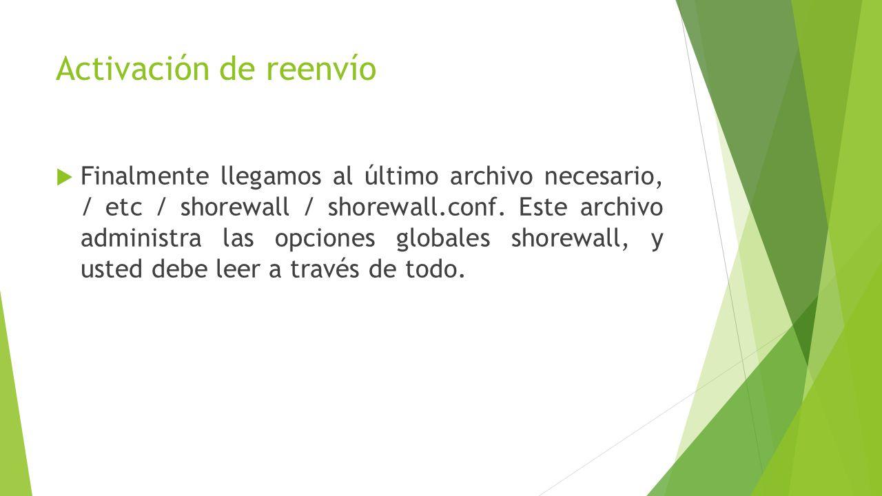 Activación de reenvío Finalmente llegamos al último archivo necesario, / etc / shorewall / shorewall.conf. Este archivo administra las opciones global