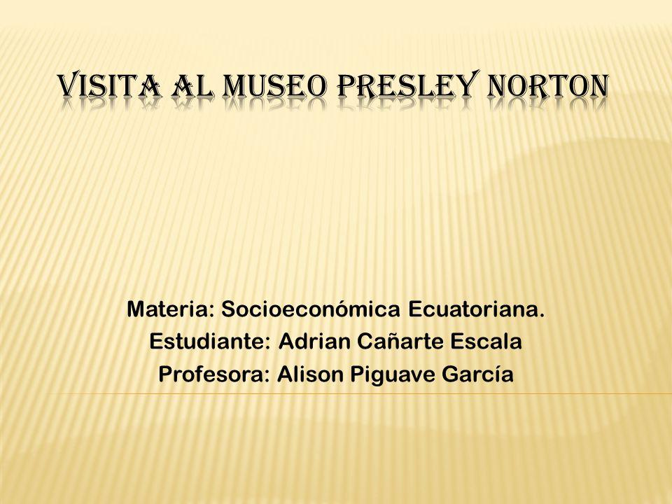 Materia: Socioeconómica Ecuatoriana. Estudiante: Adrian Cañarte Escala Profesora: Alison Piguave García