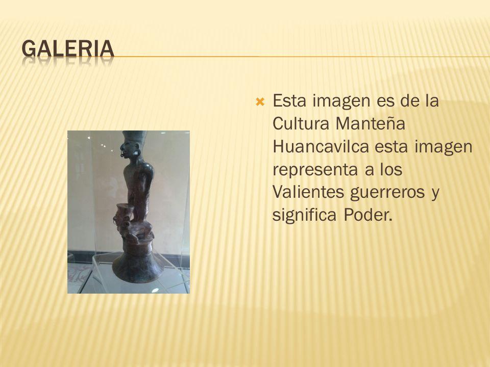 Esta imagen es de la Cultura Manteña Huancavilca esta imagen representa a los Valientes guerreros y significa Poder.