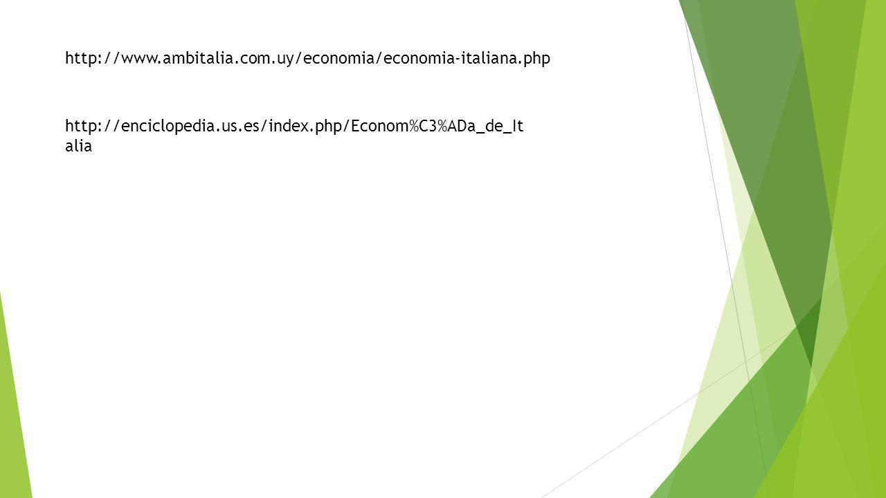 http://www.ambitalia.com.uy/economia/economia-italiana.php http://enciclopedia.us.es/index.php/Econom%C3%ADa_de_It alia