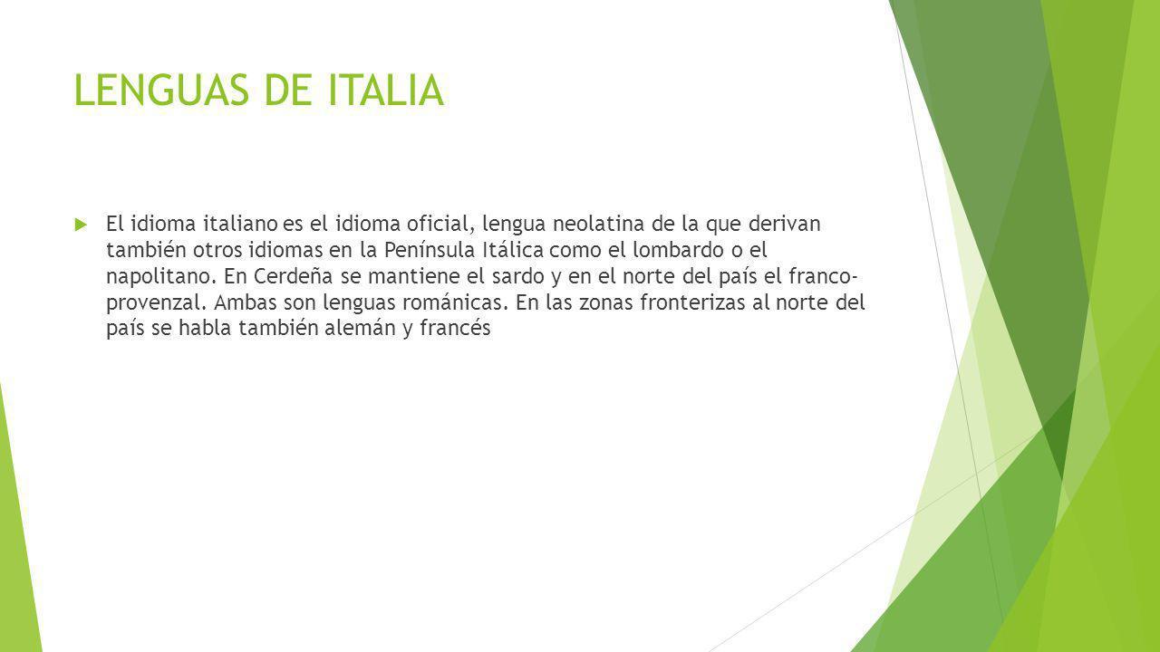 LENGUAS DE ITALIA El idioma italiano es el idioma oficial, lengua neolatina de la que derivan también otros idiomas en la Península Itálica como el lo