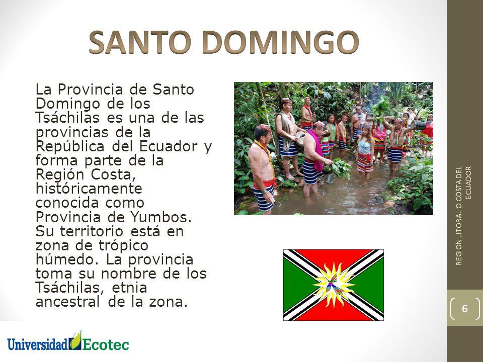 La Provincia de Santo Domingo de los Tsáchilas es una de las provincias de la República del Ecuador y forma parte de la Región Costa, históricamente c