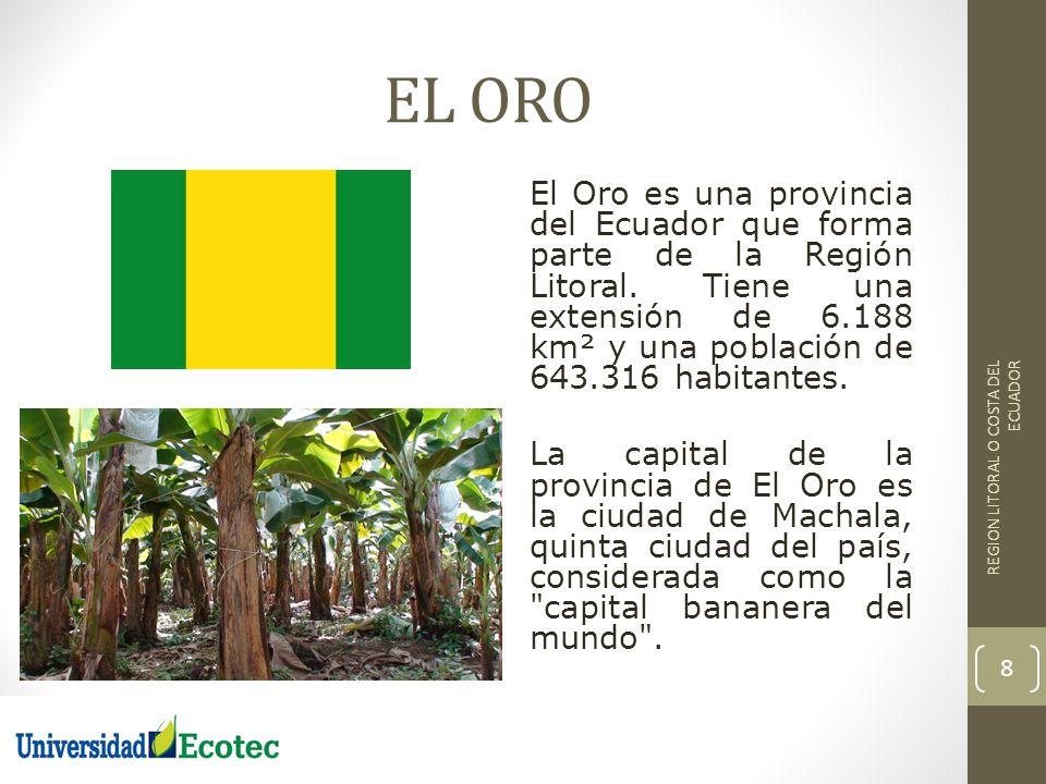 EL ORO El Oro es una provincia del Ecuador que forma parte de la Región Litoral. Tiene una extensión de 6.188 km² y una población de 643.316 habitante