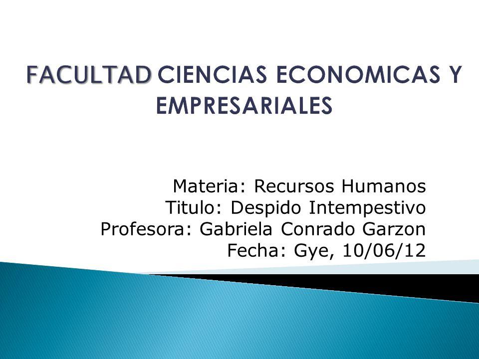 Materia: Recursos Humanos Titulo: Despido Intempestivo Profesora: Gabriela Conrado Garzon Fecha: Gye, 10/06/12