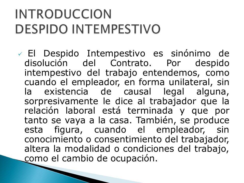 El Despido Intempestivo es sinónimo de disolución del Contrato. Por despido intempestivo del trabajo entendemos, como cuando el empleador, en forma un
