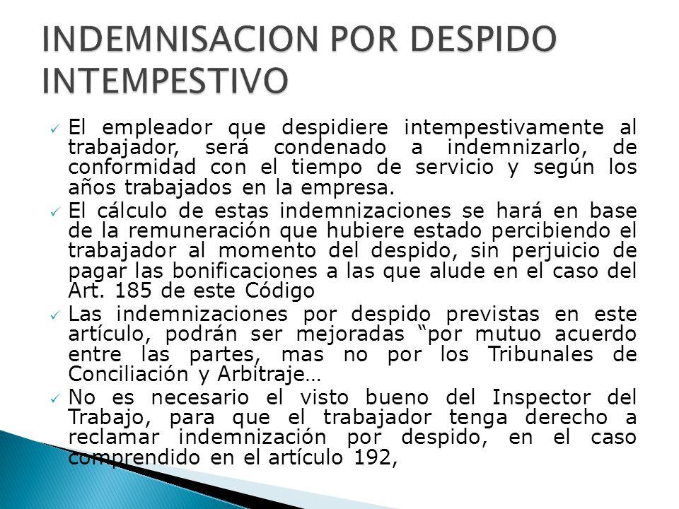 El empleador que despidiere intempestivamente al trabajador, será condenado a indemnizarlo, de conformidad con el tiempo de servicio y según los años