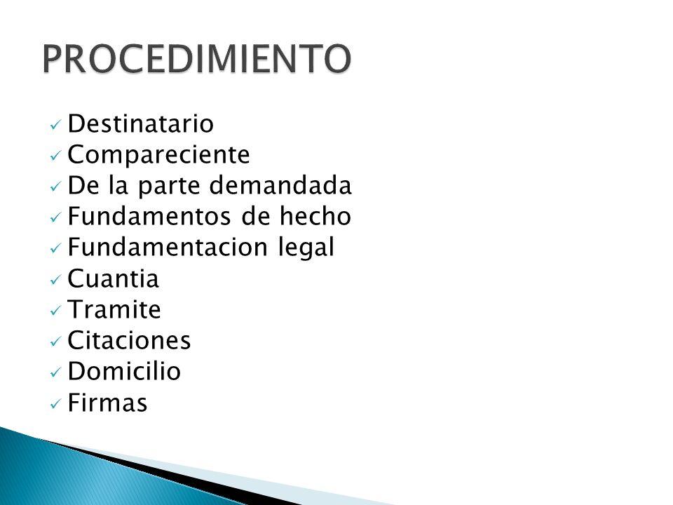 Destinatario Compareciente De la parte demandada Fundamentos de hecho Fundamentacion legal Cuantia Tramite Citaciones Domicilio Firmas