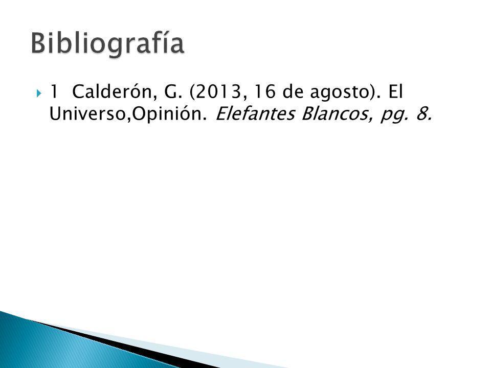 1 Calderón, G. (2013, 16 de agosto). El Universo,Opinión. Elefantes Blancos, pg. 8.