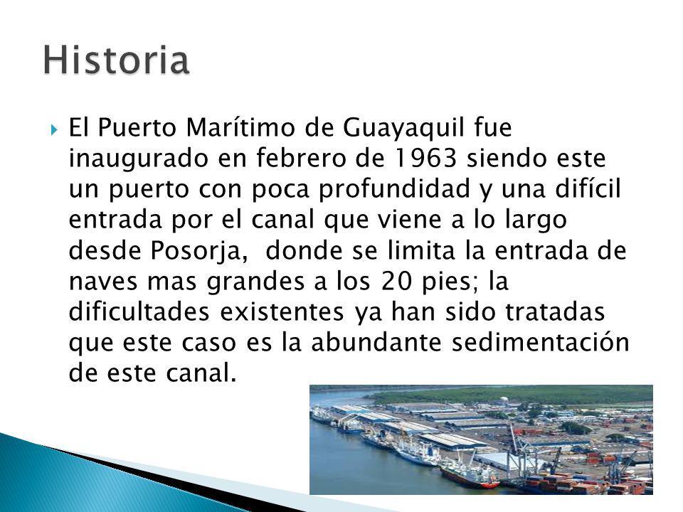 El Puerto Marítimo de Guayaquil fue inaugurado en febrero de 1963 siendo este un puerto con poca profundidad y una difícil entrada por el canal que vi