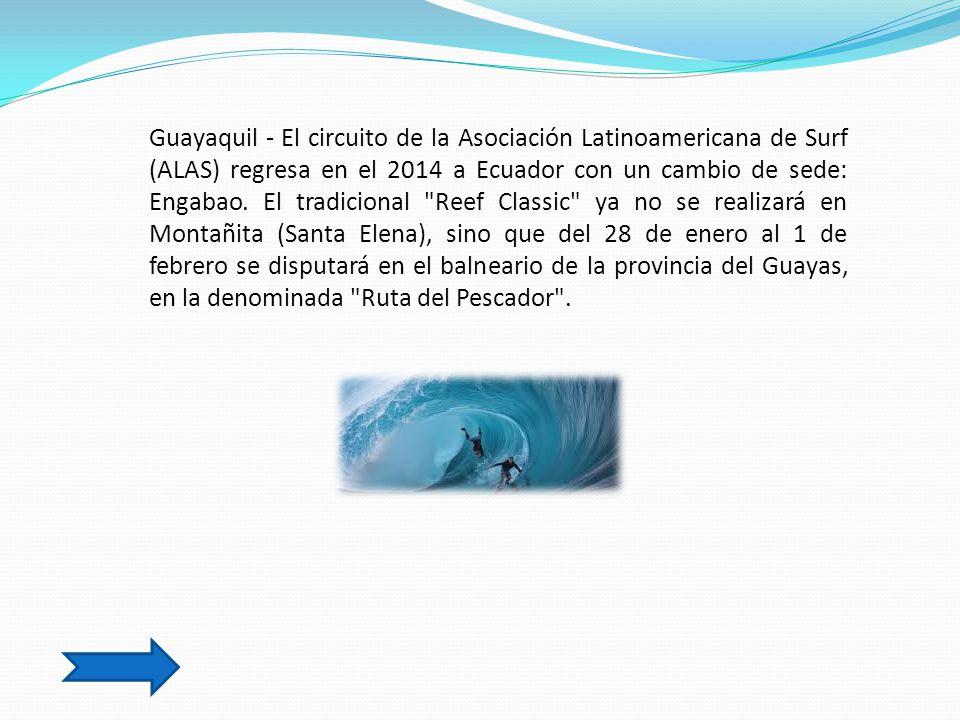 Guayaquil - El circuito de la Asociación Latinoamericana de Surf (ALAS) regresa en el 2014 a Ecuador con un cambio de sede: Engabao.
