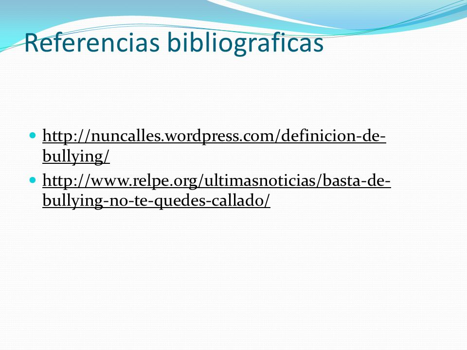 Referencias bibliograficas http://nuncalles.wordpress.com/definicion-de- bullying/ http://www.relpe.org/ultimasnoticias/basta-de- bullying-no-te-quede