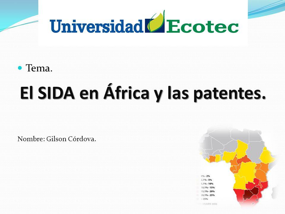 Tema. El SIDA en África y las patentes. Nombre: Gilson Córdova.