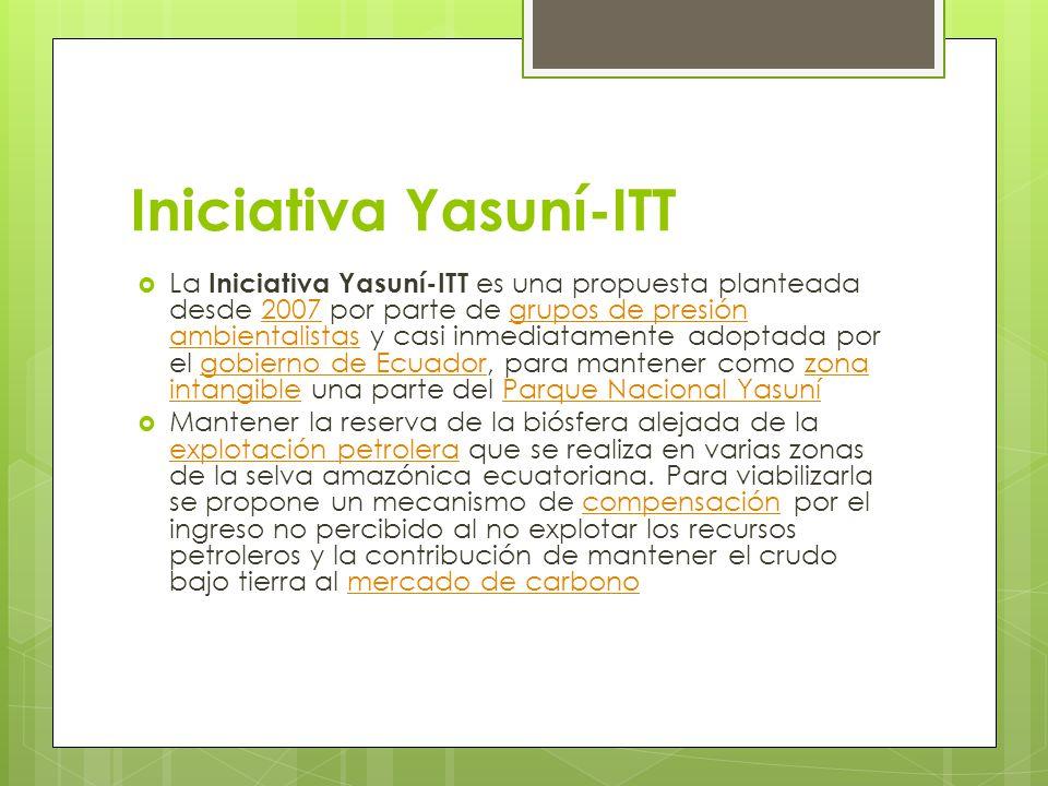 Iniciativa Yasuní-ITT La Iniciativa Yasuní-ITT es una propuesta planteada desde 2007 por parte de grupos de presión ambientalistas y casi inmediatamen