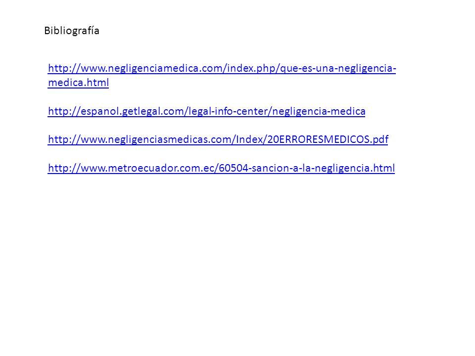 Bibliografía http://www.negligenciamedica.com/index.php/que-es-una-negligencia- medica.html http://espanol.getlegal.com/legal-info-center/negligencia-