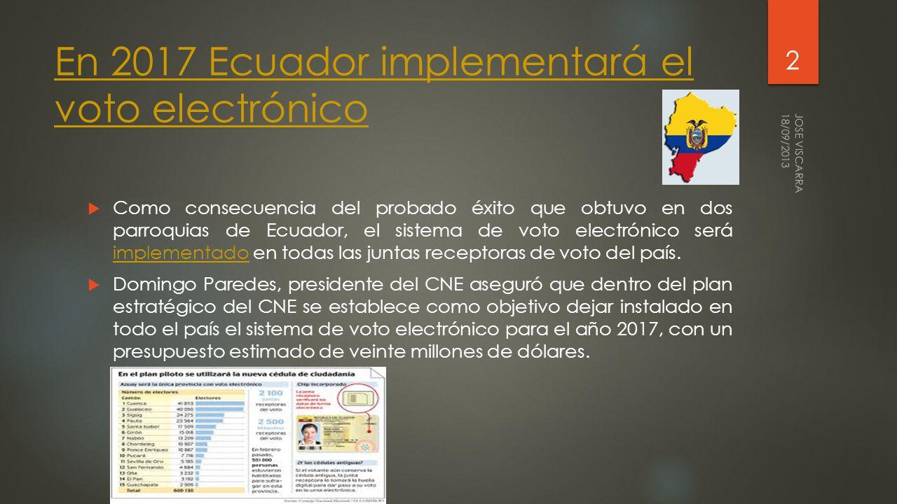 En 2017 Ecuador implementará el voto electrónico Como consecuencia del probado éxito que obtuvo en dos parroquias de Ecuador, el sistema de voto electrónico será implementado en todas las juntas receptoras de voto del país.