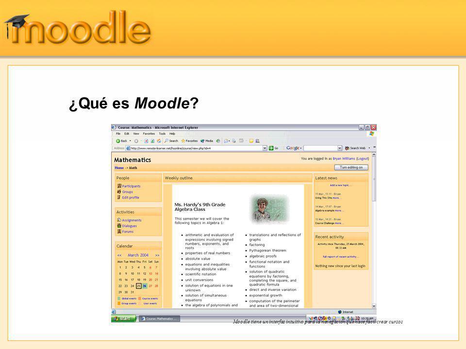 ¿Qué es Moodle? Moodle tiene un interfaz intuitivo para la navegación que hace fácil crear cursos