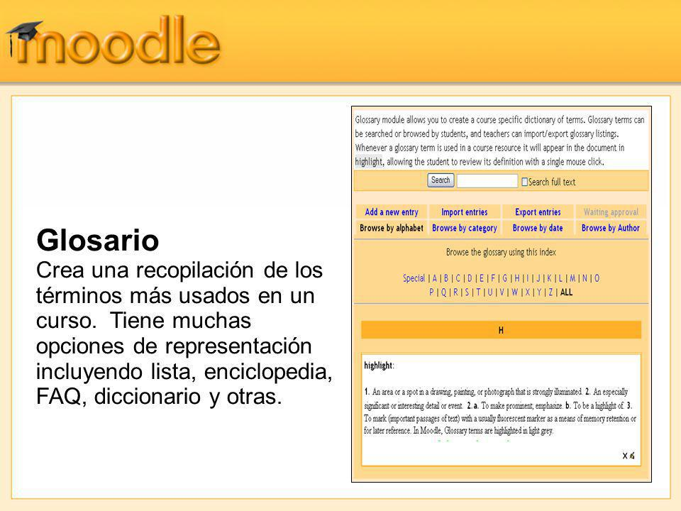Glosario Crea una recopilación de los términos más usados en un curso. Tiene muchas opciones de representación incluyendo lista, enciclopedia, FAQ, di