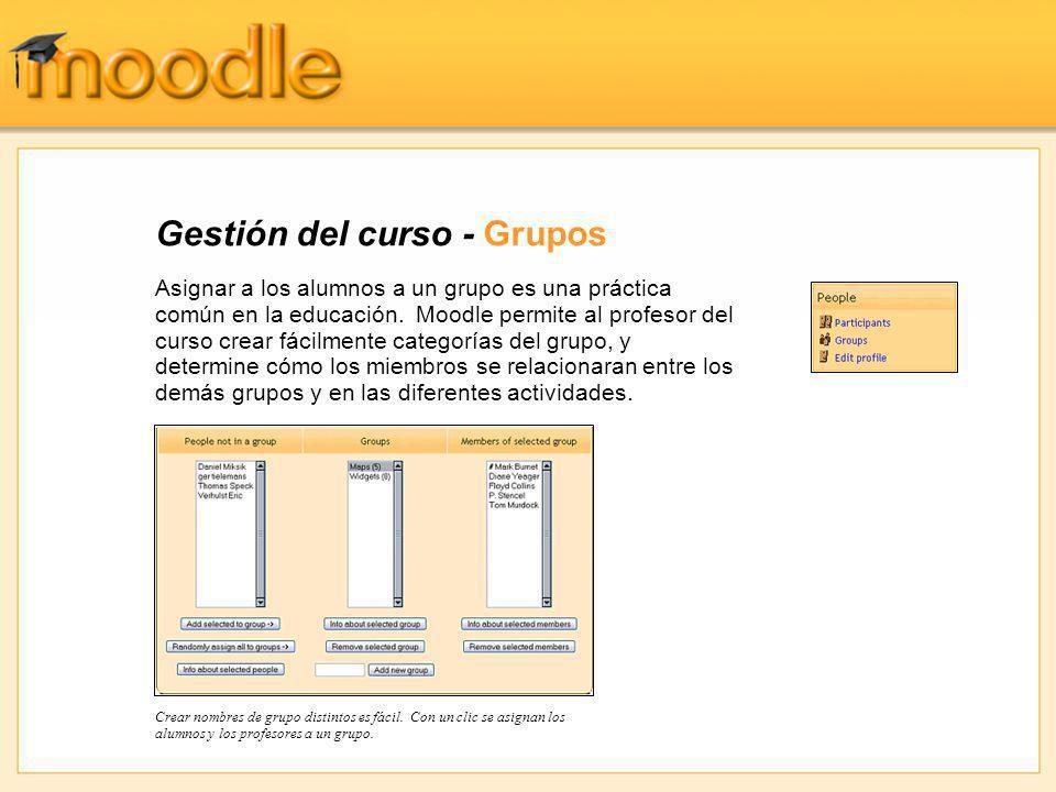 Gestión del curso - Grupos Asignar a los alumnos a un grupo es una práctica común en la educación. Moodle permite al profesor del curso crear fácilmen