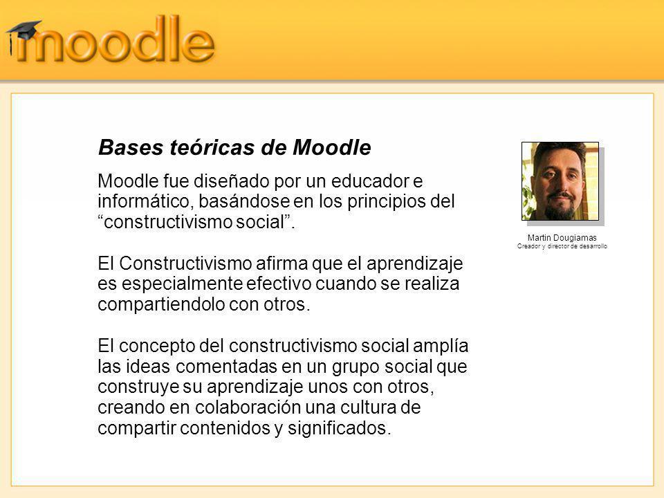 Bases teóricas de Moodle Moodle fue diseñado por un educador e informático, basándose en los principios del constructivismo social. El Constructivismo