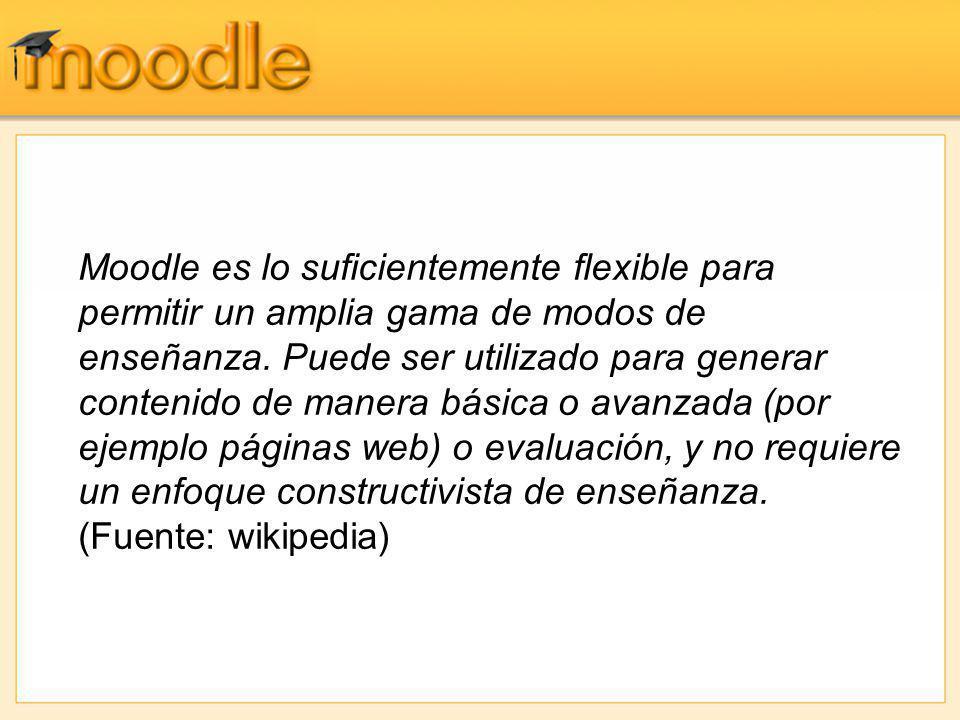 Moodle es lo suficientemente flexible para permitir un amplia gama de modos de enseñanza. Puede ser utilizado para generar contenido de manera básica