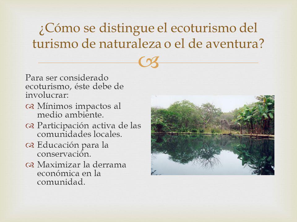¿Cómo se distingue el ecoturismo del turismo de naturaleza o el de aventura? Para ser considerado ecoturismo, éste debe de involucrar: Mínimos impacto