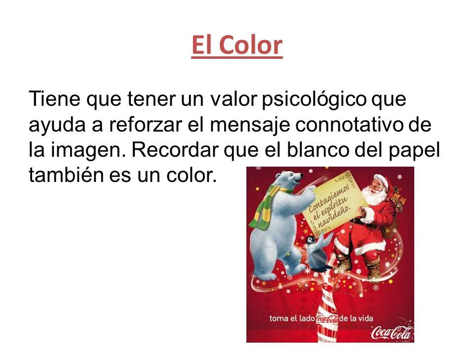 El Color Tiene que tener un valor psicológico que ayuda a reforzar el mensaje connotativo de la imagen.