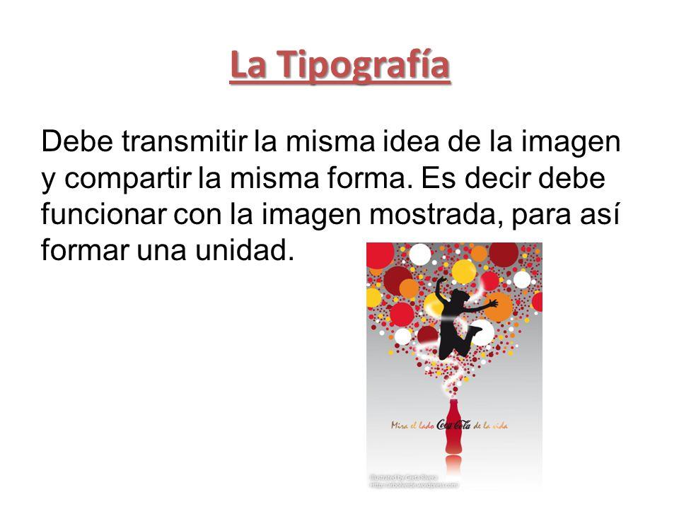 La Tipografía Debe transmitir la misma idea de la imagen y compartir la misma forma.
