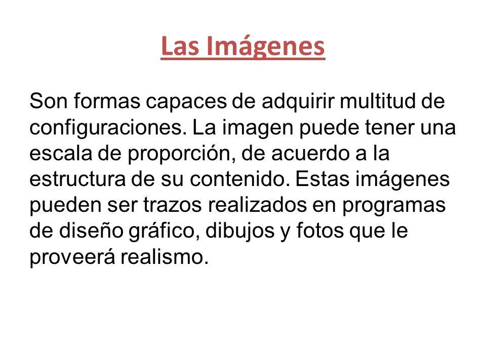 Las Imágenes Son formas capaces de adquirir multitud de configuraciones.