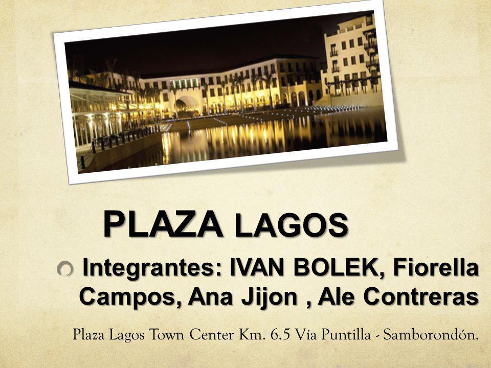 PLAZA LAGOS Integrantes: IVAN BOLEK, Fiorella Campos, Ana Jijon, Ale Contreras Plaza Lagos Town Center Km. 6.5 Vía Puntilla - Samborondón.