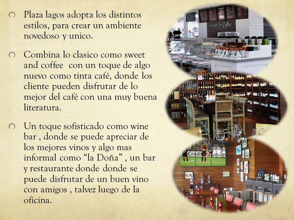 Plaza lagos adopta los distintos estilos, para crear un ambiente novedoso y unico. Combina lo clasico como sweet and coffee con un toque de algo nuevo