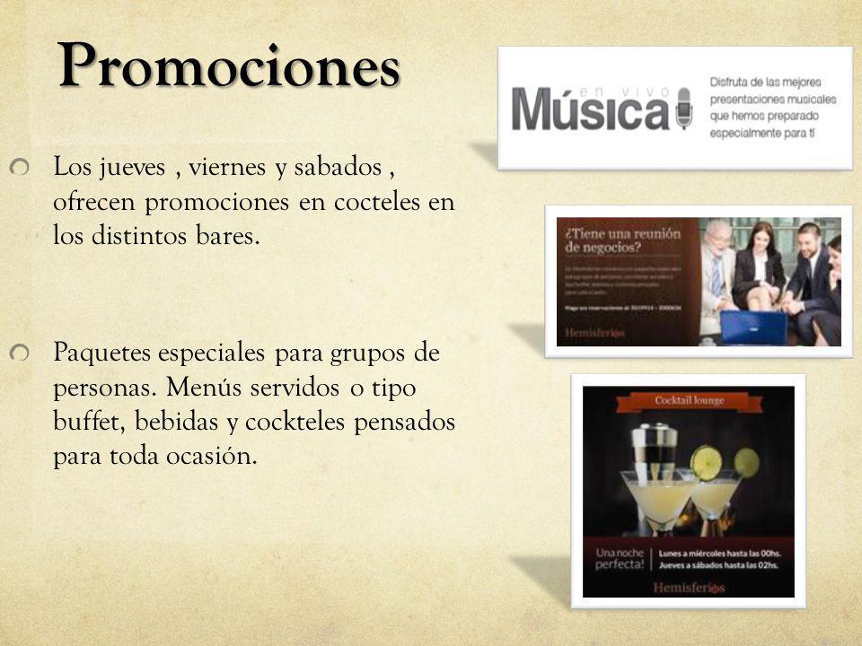 Promociones Los jueves, viernes y sabados, ofrecen promociones en cocteles en los distintos bares. Paquetes especiales para grupos de personas. Menús