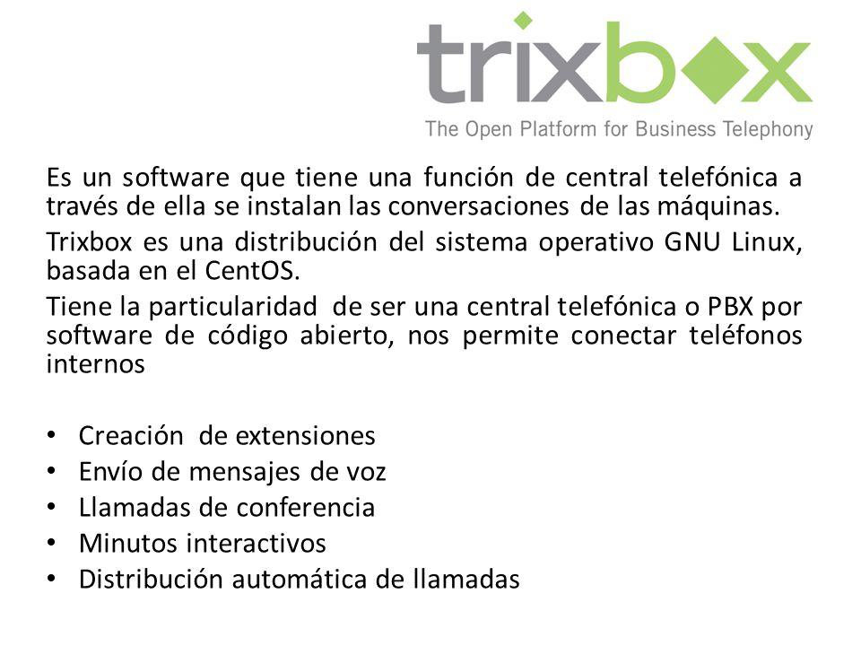 Es un software que tiene una función de central telefónica a través de ella se instalan las conversaciones de las máquinas. Trixbox es una distribució