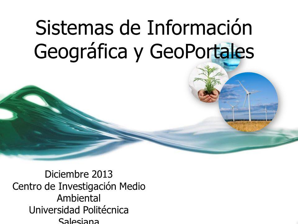 Sistemas de Información Geográfica y GeoPortales Diciembre 2013 Centro de Investigación Medio Ambiental Universidad Politécnica Salesiana