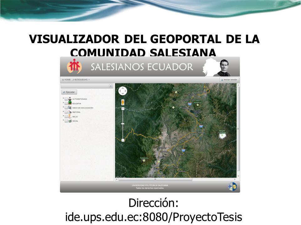 VISUALIZADOR DEL GEOPORTAL DE LA COMUNIDAD SALESIANA Dirección: ide.ups.edu.ec:8080/ProyectoTesis UPS Tesistas: ARCOS CAÑAR CHRISTIAN PATRICIO ERAS NA