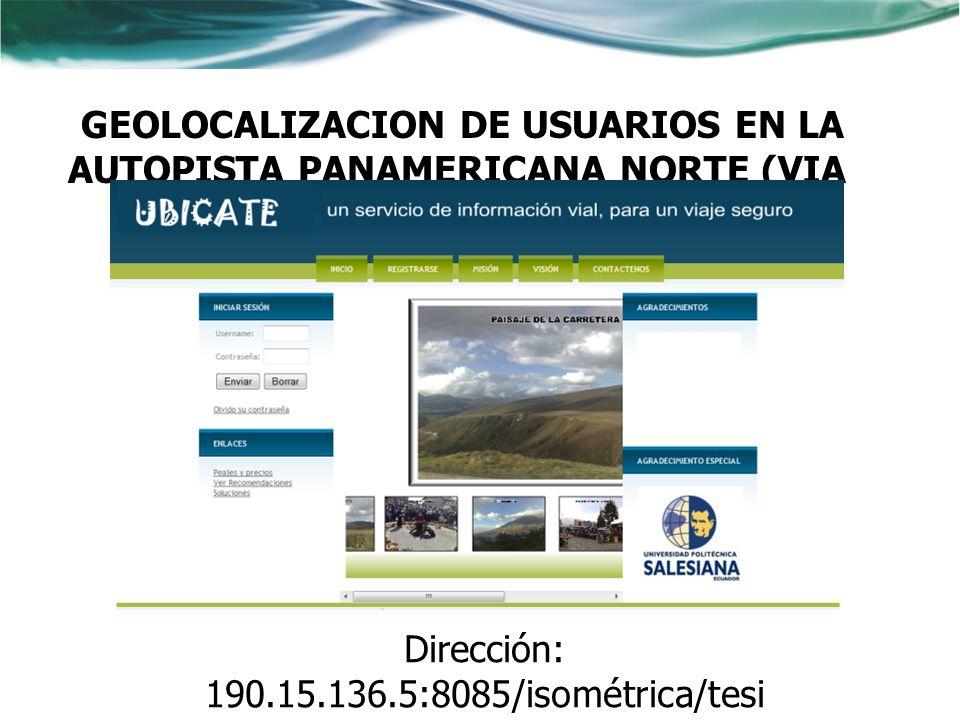 GEOLOCALIZACION DE USUARIOS EN LA AUTOPISTA PANAMERICANA NORTE (VIA A GUAYLLABAMBA) DESDE QUITO A IBARRA Dirección: 190.15.136.5:8085/isométrica/tesi