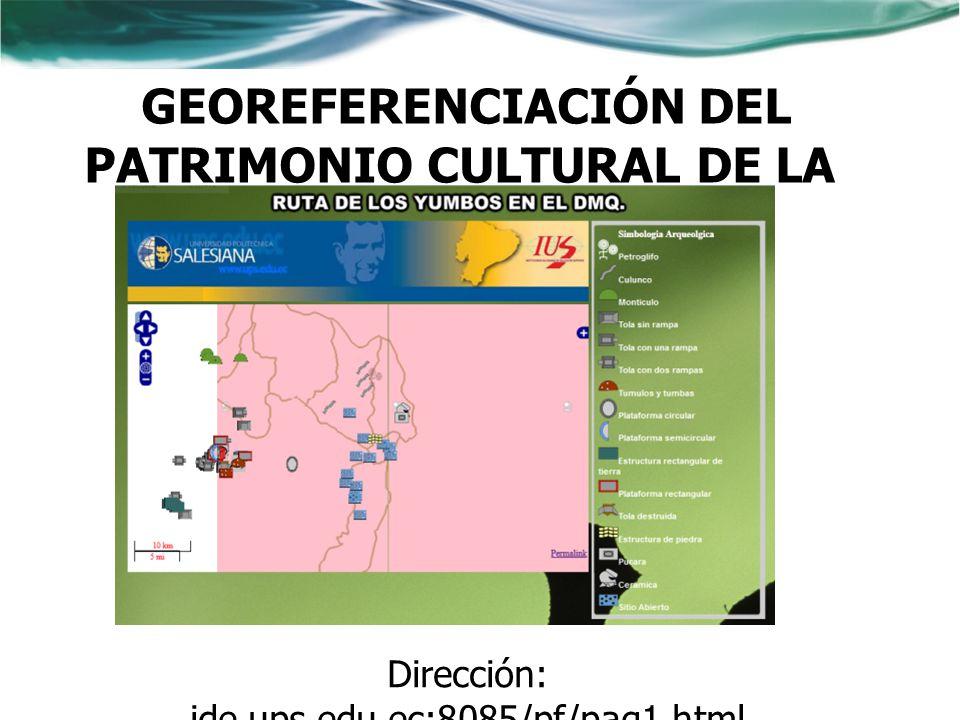 GEOREFERENCIACIÓN DEL PATRIMONIO CULTURAL DE LA RUTA DE LOS YUMBOS Dirección: ide.ups.edu.ec:8085/pf/pag1.html Tesistas: Paola Elizabeth Campoverde Ri