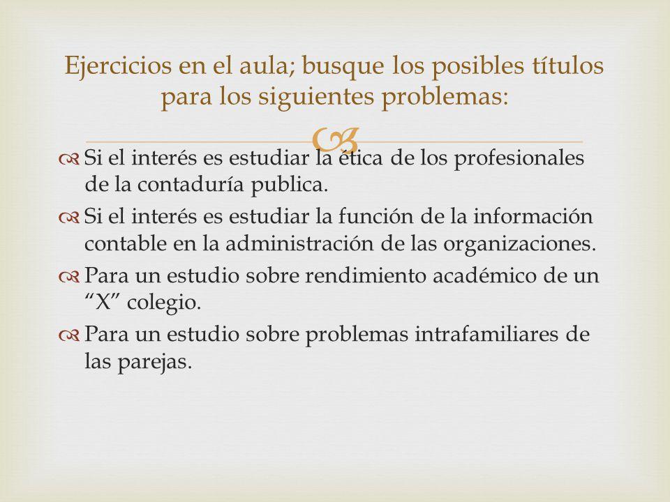 Si el interés es estudiar la ética de los profesionales de la contaduría publica. Si el interés es estudiar la función de la información contable en l
