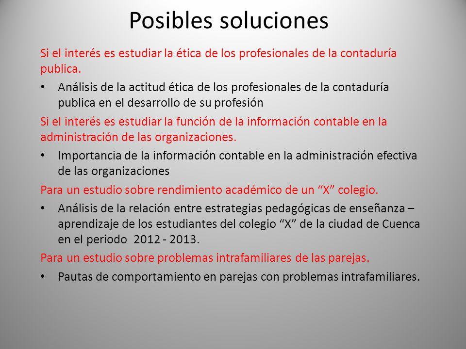 Posibles soluciones Si el interés es estudiar la ética de los profesionales de la contaduría publica. Análisis de la actitud ética de los profesionale