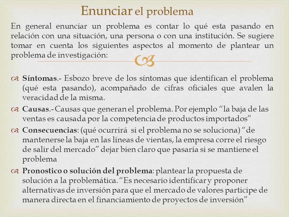 En general enunciar un problema es contar lo qué esta pasando en relación con una situación, una persona o con una institución.