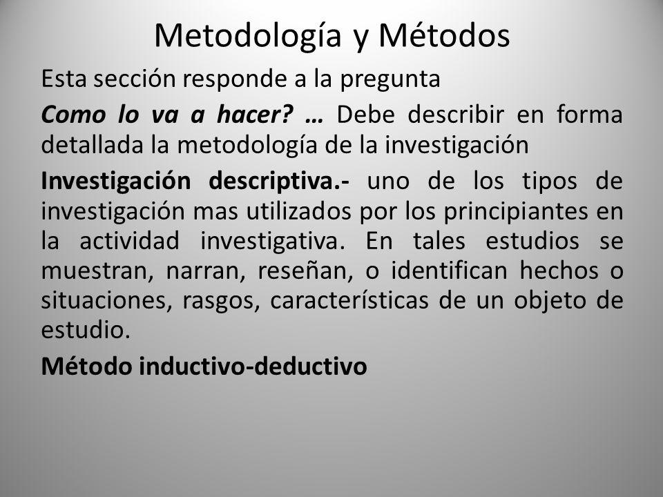 Metodología y Métodos Esta sección responde a la pregunta Como lo va a hacer? … Debe describir en forma detallada la metodología de la investigación I