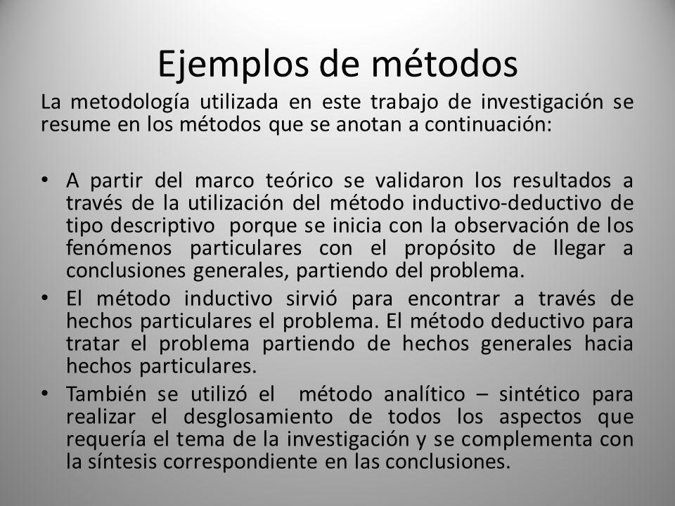 Ejemplos de métodos La metodología utilizada en este trabajo de investigación se resume en los métodos que se anotan a continuación: A partir del marc