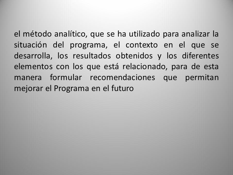 el método analítico, que se ha utilizado para analizar la situación del programa, el contexto en el que se desarrolla, los resultados obtenidos y los