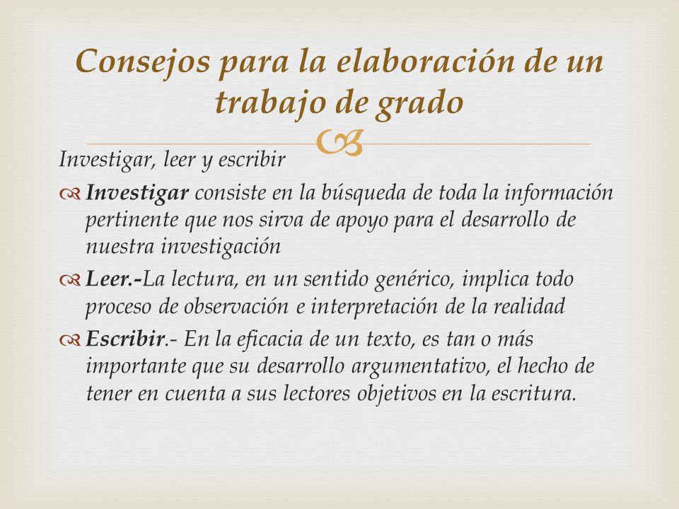 Investigar, leer y escribir Investigar consiste en la búsqueda de toda la información pertinente que nos sirva de apoyo para el desarrollo de nuestra