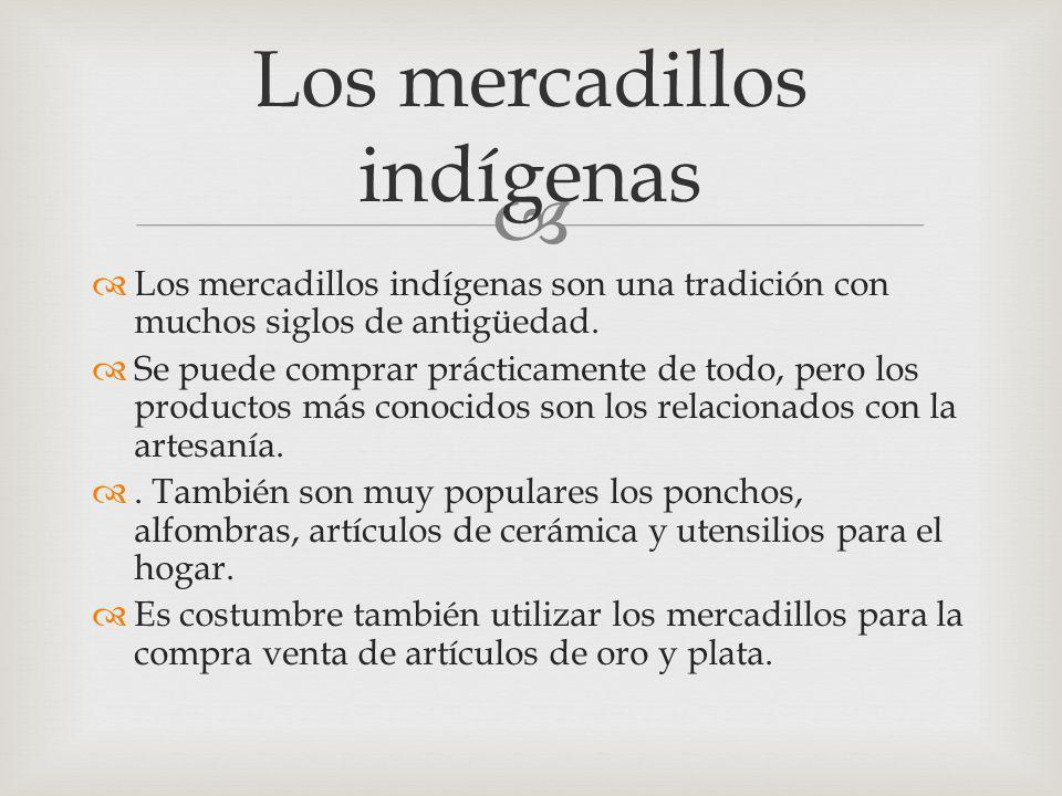 Los mercadillos indígenas son una tradición con muchos siglos de antigüedad. Se puede comprar prácticamente de todo, pero los productos más conocidos