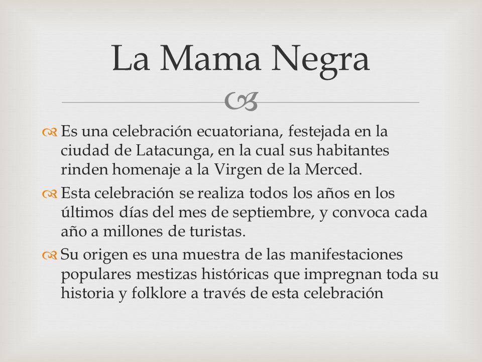 Es una celebración ecuatoriana, festejada en la ciudad de Latacunga, en la cual sus habitantes rinden homenaje a la Virgen de la Merced. Esta celebrac