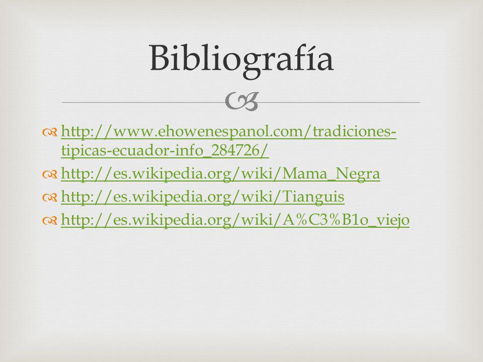 http://www.ehowenespanol.com/tradiciones- tipicas-ecuador-info_284726/ http://www.ehowenespanol.com/tradiciones- tipicas-ecuador-info_284726/ http://e