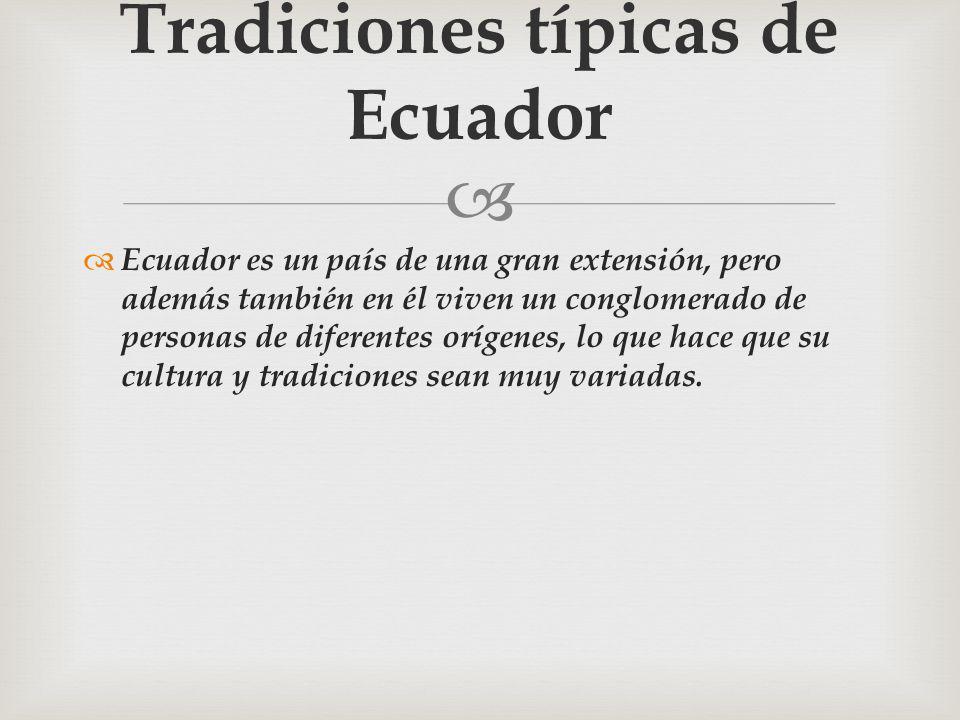 Ecuador es un país de una gran extensión, pero además también en él viven un conglomerado de personas de diferentes orígenes, lo que hace que su cultu